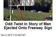 Odd Twist in Story of Man Ejected Onto Freeway Sign