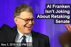 Al Franken Isn't Joking About Retaking Senate