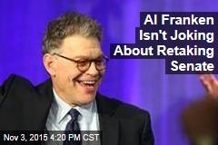 Al Franken Isn't Joking About Retaking Senate