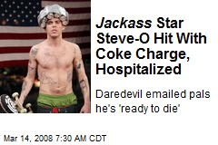 Jackass Star Steve-O Hit With Coke Charge, Hospitalized
