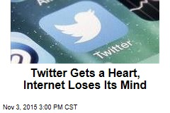 Twitter Gets a Heart, Internet Loses Its Mind