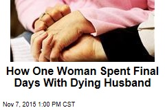 How One Woman Spent Final Days With Dying Husband