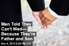 Men Told They Can't Wed— Because They're Father and Son