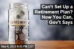 Can't Set Up a Retirement Plan? Now You Can, Gov't Says
