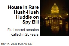 House in Rare Hush-Hush Huddle on Spy Bill