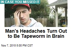 Man's Headaches Turn Out to Be Tapeworm in Brain
