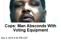 Cops: Man Absconds With Voting Equipment