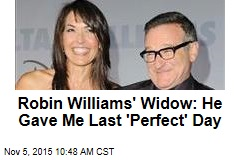 Robin Williams' Widow: He Gave Me Last 'Perfect' Day