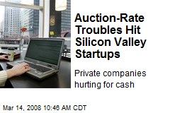 Auction-Rate Troubles Hit Silicon Valley Startups