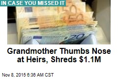 Grandmother Thumbs Nose at Heirs, Shreds $1.1M