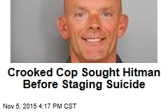 Crooked Cop Sought Hitman Before Staging Suicide