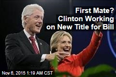 First Mate? Clinton Working on New Title for Bill
