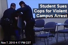 Student Sues Cops for Violent Campus Arrest