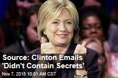 Source: Clinton Emails 'Didn't Contain Secrets'