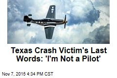 Texas Crash Victim's Last Words: 'I'm Not a Pilot'