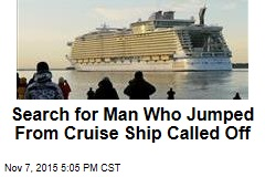 Search for Man Who Jumped From Cruise Ship Called Off