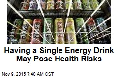 Study: A Single Energy Drink Poses Health Risks