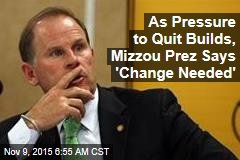 As Pressure to Quit Builds, Mizzou Prez Says 'Change Needed'
