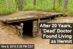 After 20 Years, 'Dead' Doctor Found Living as Hermit