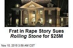 Frat in Rape Story Sues Rolling Stone for $25M