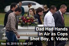 Dad Had Hands in Air as Cops Shot Boy, 6: Video