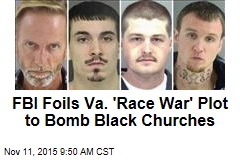 FBI Foils Va. 'Race War' Plot to Bomb Black Churches
