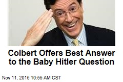 Colbert Offers Best Answer to the Baby Hitler Question