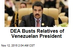 DEA Busts Relatives of Venezuelan President