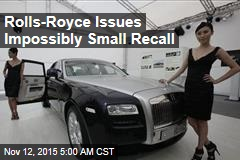 Rolls-Royce Issues Impossibly Small Recall