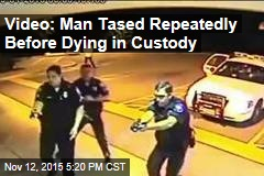 Video: Man Tased Repeatedly Before Dying in Custody