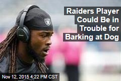Raiders Player Could Be in Trouble for Barking at Dog