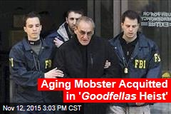 Aging Mobster Acquitted in ' Goodfellas Heist'