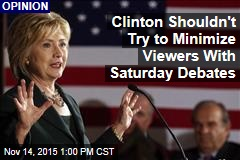 Clinton Shouldn't Try to Minimize Viewers With Saturday Debates