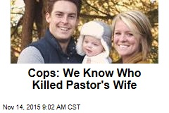 Cops: We Know Who Killed Pastor's Wife