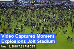 Video Captures Moment Explosions Jolt Stadium