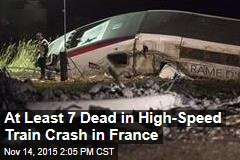 At Least 7 Dead in High-Speed Train Crash in France