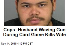 Cops: Husband Waving Gun During Card Game Kills Wife