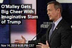 O'Malley Gets Big Cheer With Imaginative Slam of Trump
