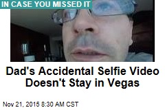 Dad's Accidental Selfie Video Doesn't Stay in Vegas