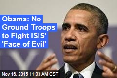 Obama: No Ground Troops to Fight ISIS' 'Face of Evil'