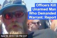Officers Kill Unarmed Man Who Demanded Warrant: Report