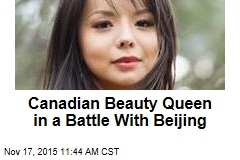 Canadian Beauty Queen in a Battle With Beijing