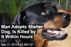 Man Adopts Shelter Dog, Is Killed by It Within Hours