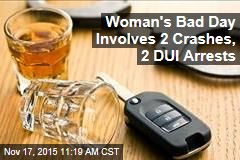 Woman's Bad Day Involves 2 Crashes, 2 DUI Arrests