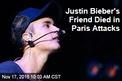 Justin Bieber's Friend Died in Paris Attacks