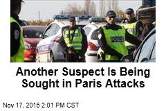 Another Suspect Is Being Sought in Paris Attacks