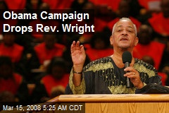 Obama Campaign Drops Rev. Wright