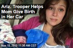 Ariz. Trooper Helps Mom Give Birth in Her Car