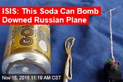 ISIS: This Soda Can Bomb Downed Russian Plane