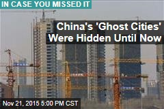 China's 'Ghost Cities' Were Hidden Until Now